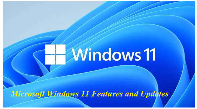 Microsoft Windows 11 Features and Updates